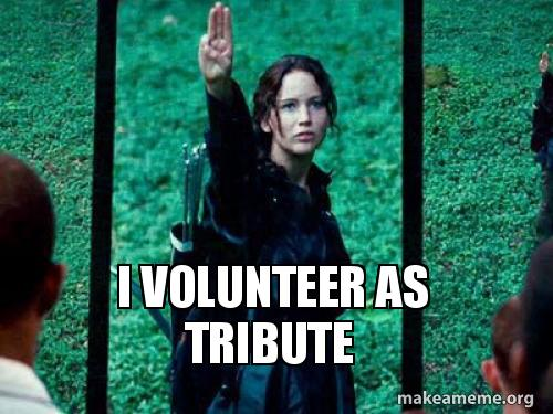 I Volunteer As Tribute Make A Meme Our tributes from district 12. i volunteer as tribute make a meme