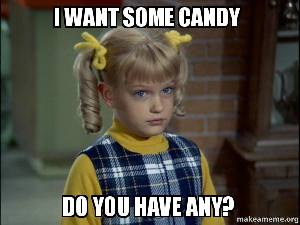 i want some k5zdpb i want some candy do you have any? cindy brady meme make a meme