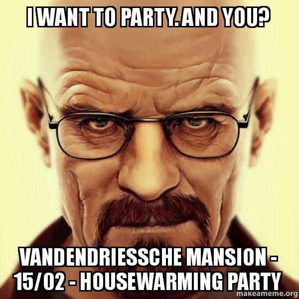 I Want To Party And You Vandendriessche Mansion 1502