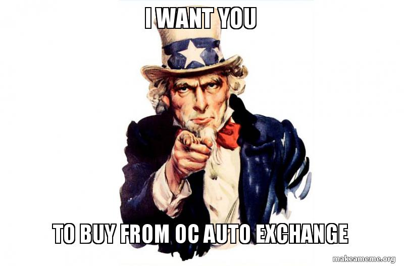 Oc Auto Exchange >> I Want You To Buy From Oc Auto Exchange Make A Meme