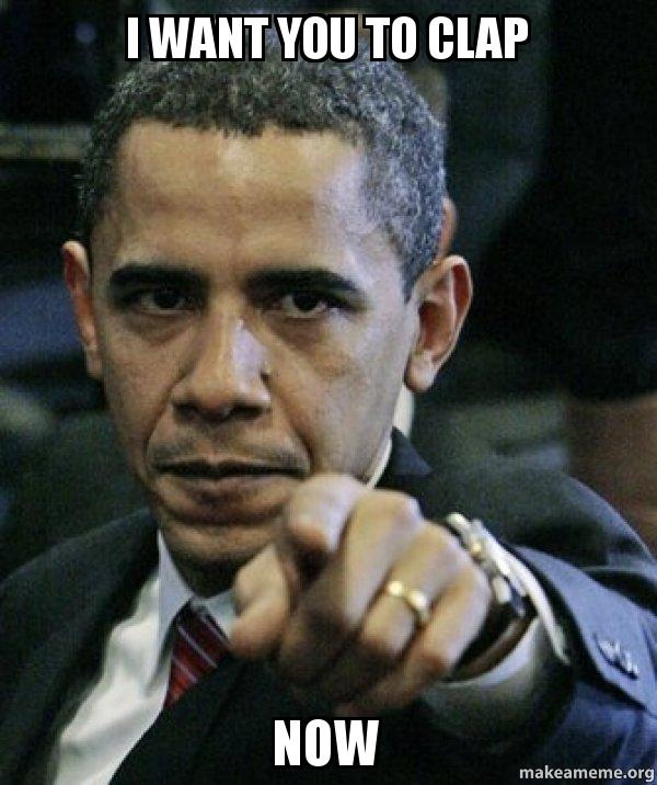 i want you qje2id i want you to clap now angry obama make a meme
