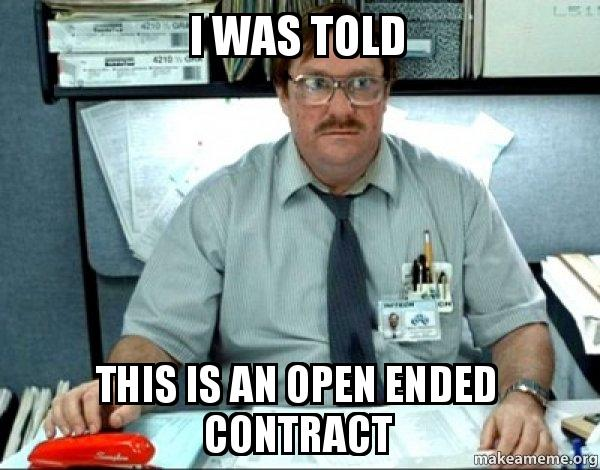 i was told This is an open ended contract - Milton from