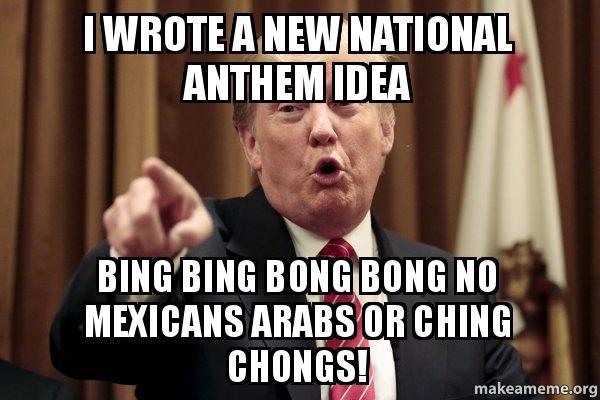 I wrote a new national anthem idea Bing bing bong bong no ...