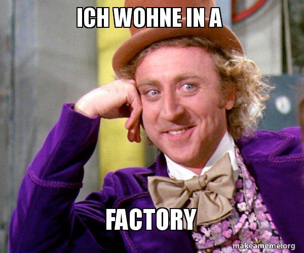 Ich Wohne In A Factory Willy Wonka Sarcasm Meme Make A Meme