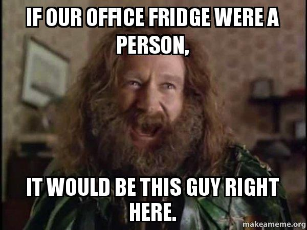 If our office fridge were a person, it would be this guy