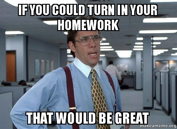 turn in your homework
