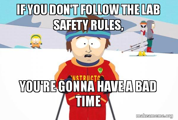if you don t follow the lab safety rules you re gonna have a bad