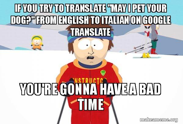 "English To Italian Translator Google: If You Try To Translate ""May I Pet Your Dog?"" From English"