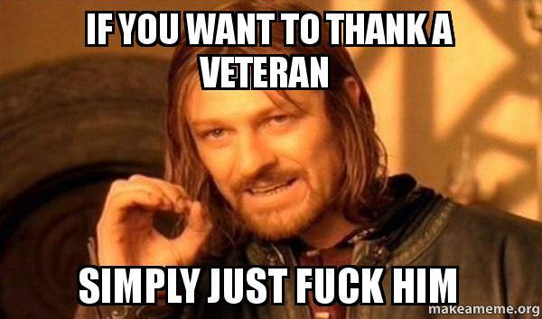 if you want bb1jng if you want to thank a veteran simply just fuck him vet make a