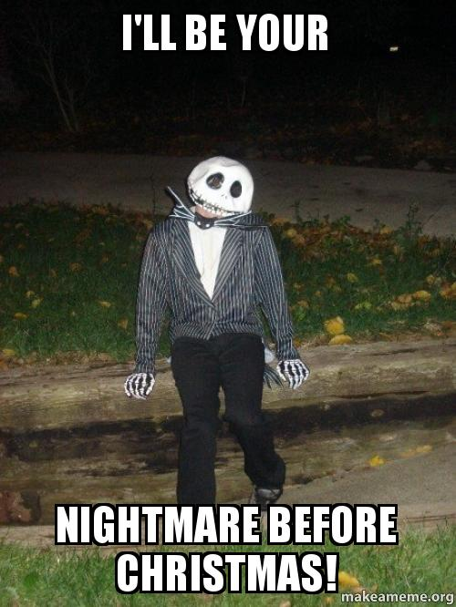 Nightmare Before Christmas Memes.I Ll Be Your Nightmare Before Christmas Make A Meme