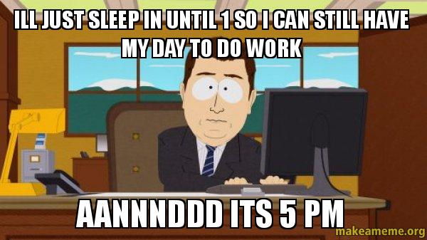 Ill Just Sleep In Until 1 So I Can Still Have My Day To Do