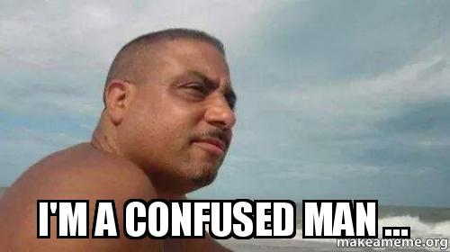 I'm a confused man ... -   Make a Meme