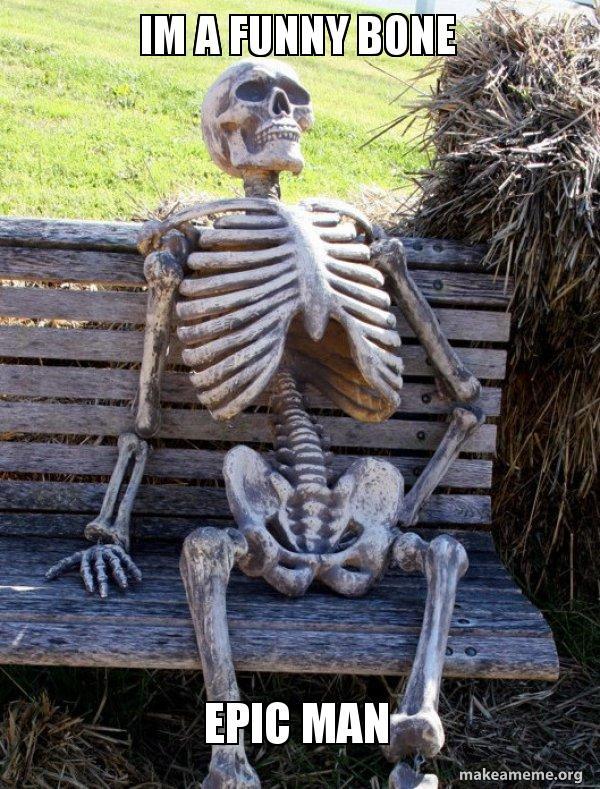 Im A Funny Bone Epic Man Waiting Skeleton Make A Meme
