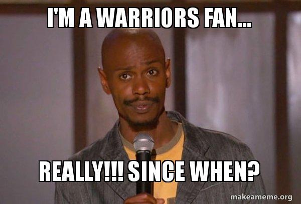 Im A Warriors Fan Really Since When Bandwagon Fans Make