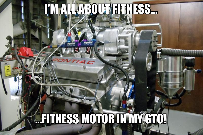 I M All About Fitness Fitness Motor In My Gto