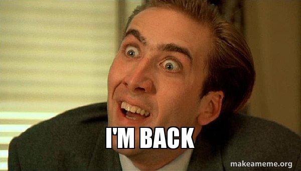 im back pp45fd i'm back sarcastic nicholas cage make a meme,Im Back Meme