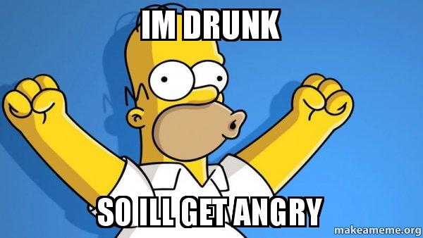 im drunk so ill get angry - Happy Homer | Make a Meme