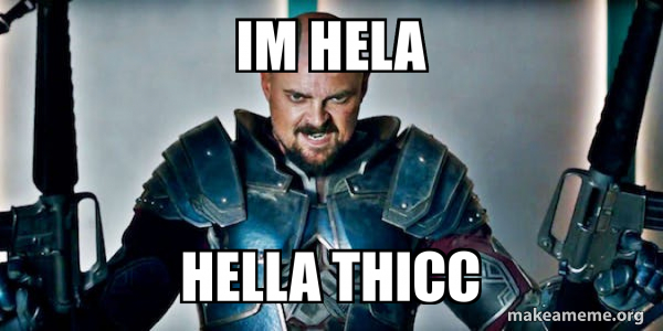 Im Hela Hella Thicc Make A Meme