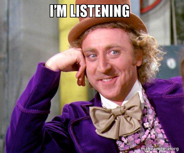 I'm listening - listening | Make a Meme