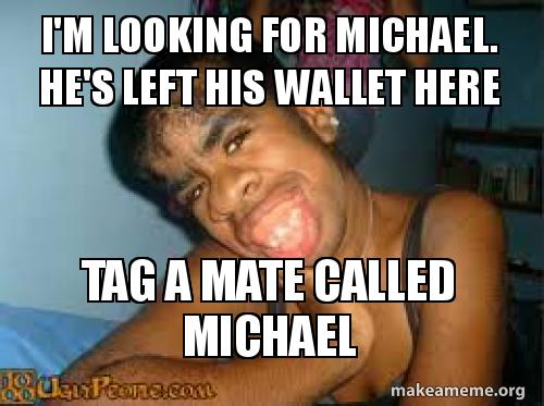 im looking for viaznn i'm looking for michael he's left his wallet here tag a mate called