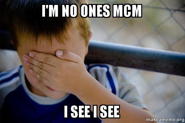 I M No Ones Mcm I See I See No Ones Mcm Make A Meme