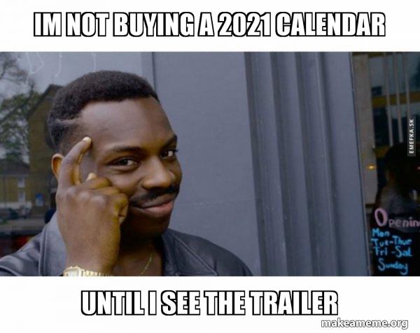 Meme Calendar 2021 Im not buying a 2021 calendar Until I see the trailer   2021
