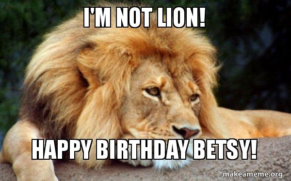 im not lion 5952ab i'm not lion! happy birthday betsy! confession lion make a meme