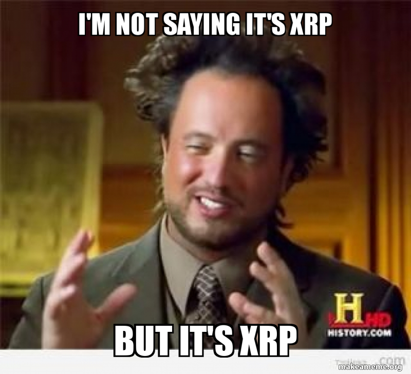 i m not saying it s xrp but it s xrp make a meme i m not saying it s xrp but it s xrp