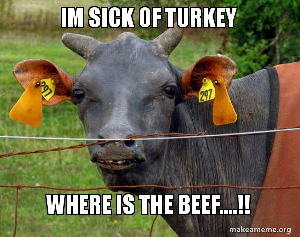 im sick of jhzo6w im sick of turkey where is the beef !! hairless cow make a meme