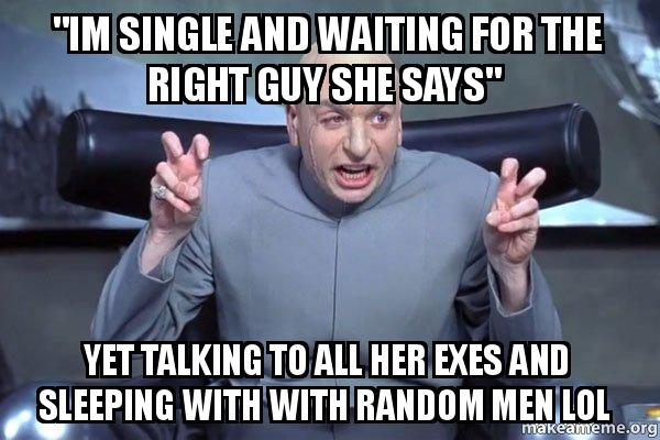 Im single and waiting for the right guy she says