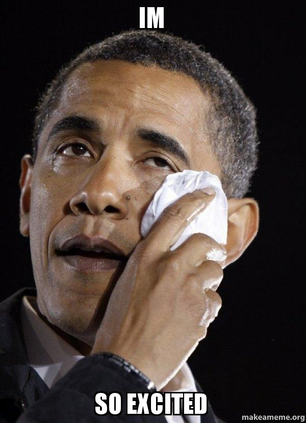 im so excited crying obama make a meme