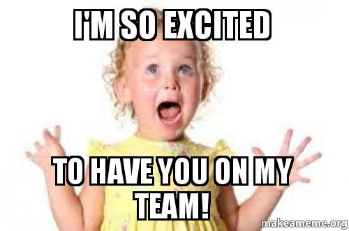 I M So Excited Funny Meme : I m so excited to have you on my team make a meme