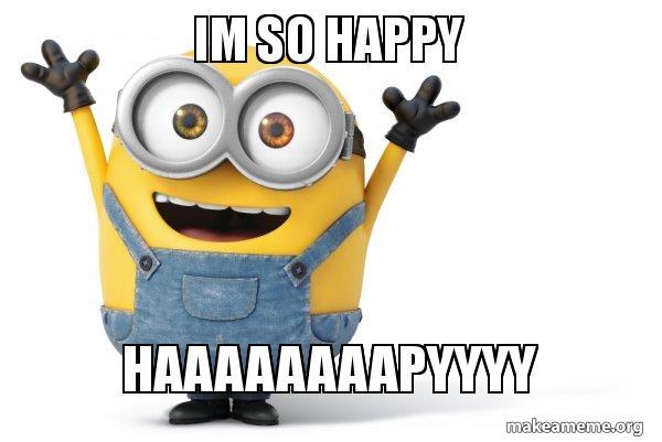 im so happy 9unp1n im so happy haaaaaaaapyyyy im so happy make a meme