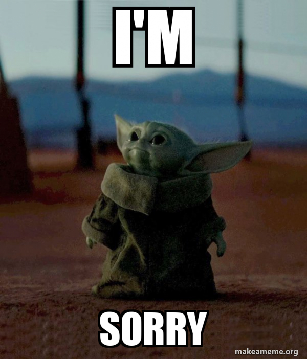 I M Sorry Baby Yoda Make A Meme The best im sorry memes found across the internet and on social media. i m sorry baby yoda make a meme
