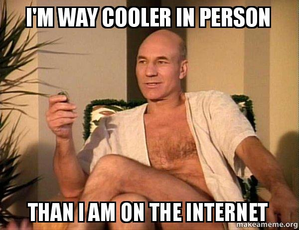 i m way cooler in person than i am on the internet cooler make a