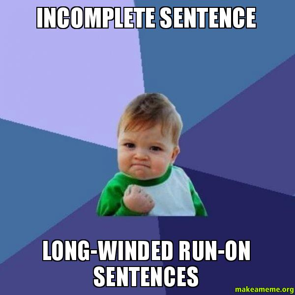 help with run on sentences A run-on (or run-on sentence) is a sentence that really has two sentences (or  complete ideas)  you are just a click away from help and answers download.