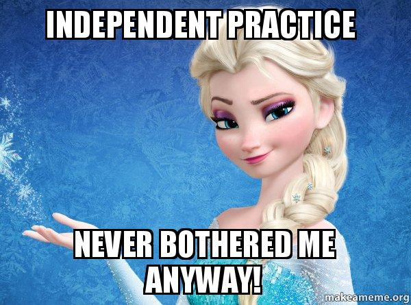 independent practice independent practice never bothered me anyway! elsa from frozen