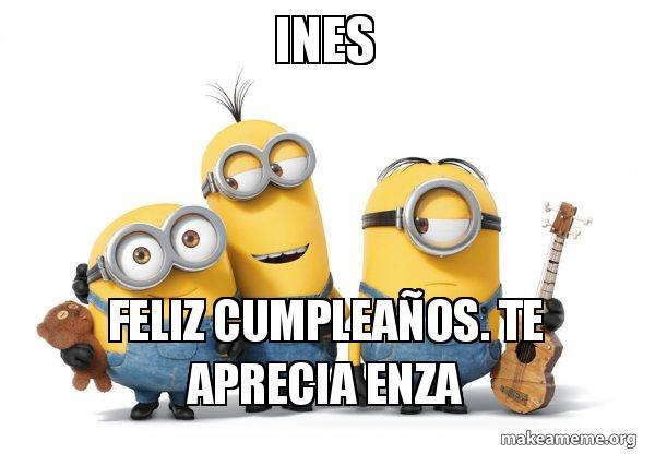 Ines Feliz Cumpleaños Te Aprecia Enza Minions Make A Meme