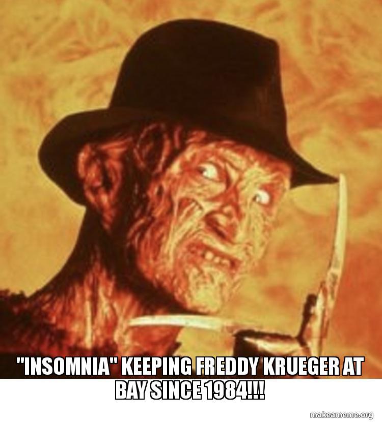 Insomnia Keeping Freddy Krueger At Bay Since 1984 Make A Meme