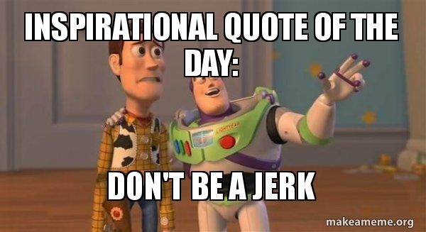 Inspirational Quote Of The Day Dont Be A Jerk Buzz And Woody