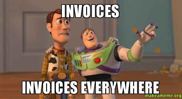 Invoices Invoices Everywhere Invoices Make A Meme