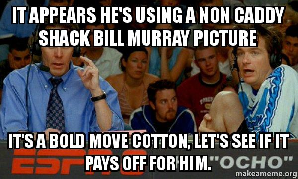 It Appears He S Using A Non Caddy Shack Bill Murray