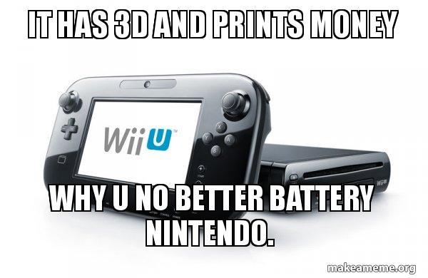 it has 3d it has 3d and prints money why u no better battery nintendo wii u