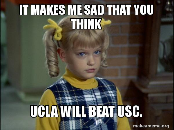 It Makes Me Sad That You Think Ucla Will Beat Usc Cindy Brady