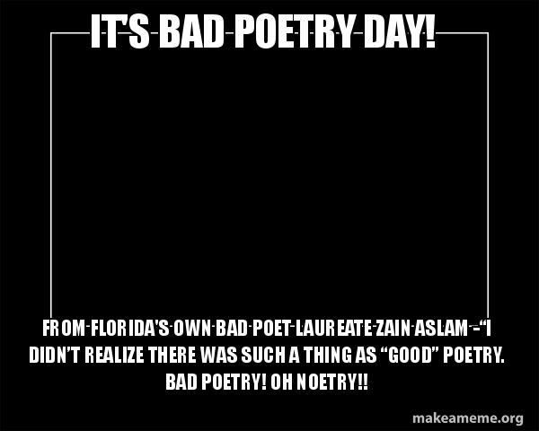 It's Bad Poetry Day! From Florida's own Bad Poet Laureate Zain Aslam