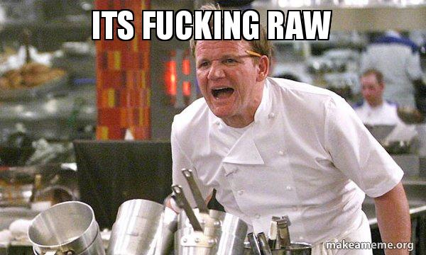 ITS FUCKING RAW - Gordon Ramsay Hell's Kitchen | Make a Meme