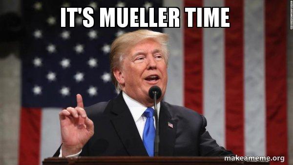 Its Mueller Time Donald Trump Make A Meme