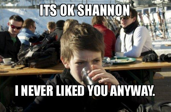 Its Ok Shannon I Never Liked You Anyway Lazy Elementary Student