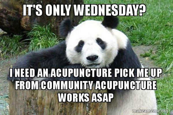 It's only Wednesday? I need an acupuncture pick me up from