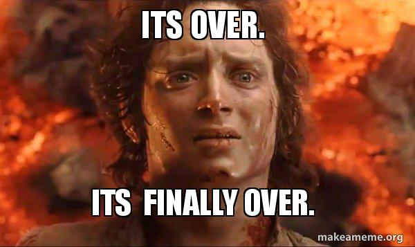 Its over. Its finally over. - Frodo it's over it's done | Make a Meme